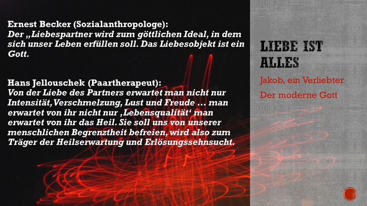 """Ernest Becker (Sozialanthropologe): Der """"Liebespartner wird zum göttlichen Ideal, in dem sich unser Leben erfüllen soll."""