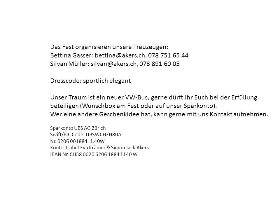 Das Fest organisieren unsere Trauzeugen: Bettina Gasser: bettina@akers.ch, 078 751 65 44 Silvan Müller: silvan@akers.ch, 078 891 60 05 Dresscode: spor