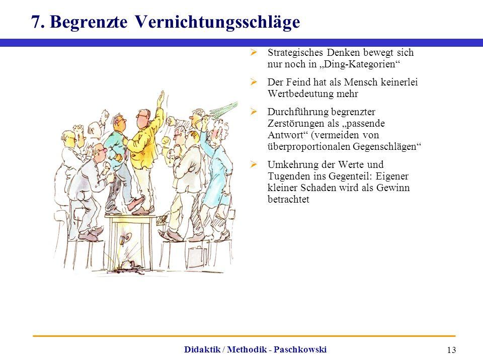 """Didaktik / Methodik - Paschkowski 13 7. Begrenzte Vernichtungsschläge  Strategisches Denken bewegt sich nur noch in """"Ding-Kategorien""""  Der Feind hat"""