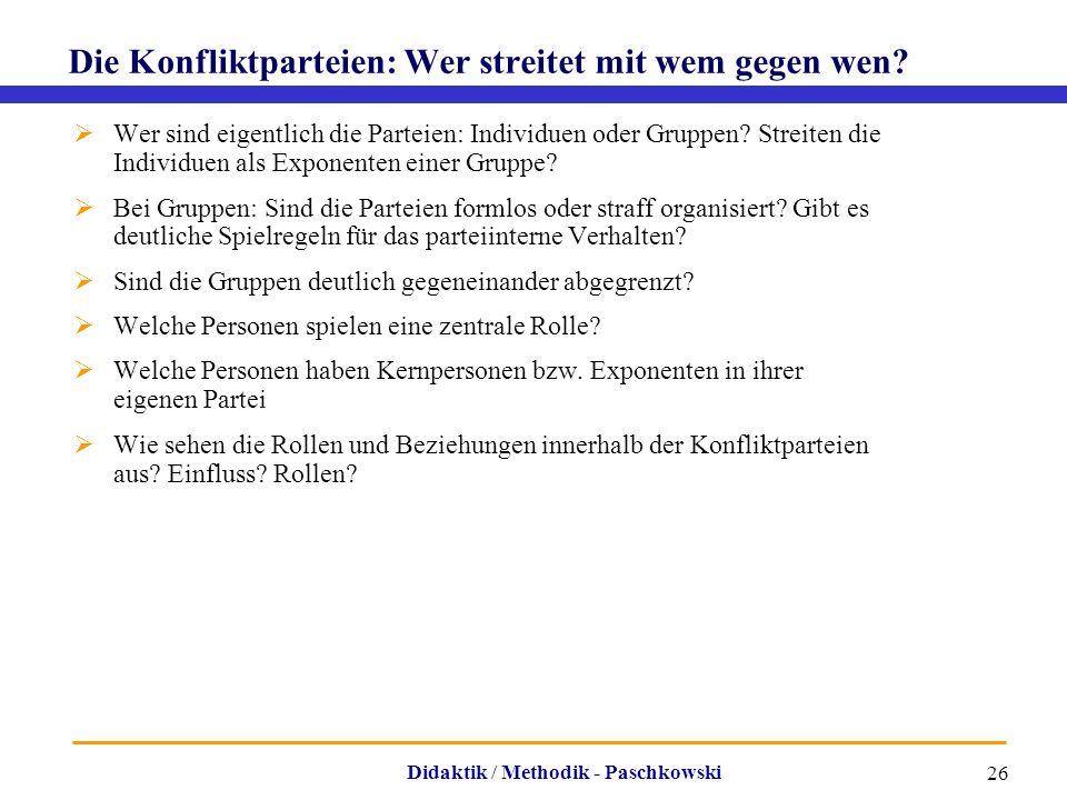 Didaktik / Methodik - Paschkowski 26 Die Konfliktparteien: Wer streitet mit wem gegen wen?  Wer sind eigentlich die Parteien: Individuen oder Gruppen