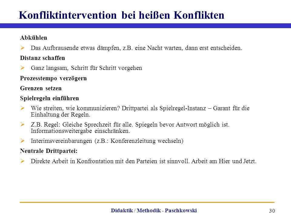 Didaktik / Methodik - Paschkowski 30 Konfliktintervention bei heißen Konflikten Abkühlen  Das Aufbrausende etwas dämpfen, z.B. eine Nacht warten, dan