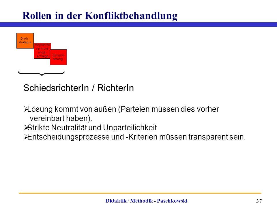 Didaktik / Methodik - Paschkowski 37 Rollen in der Konfliktbehandlung Begrenzte Vernicht- ungs- schläge Droh- strategie Zersplit- terung Schiedsrichte