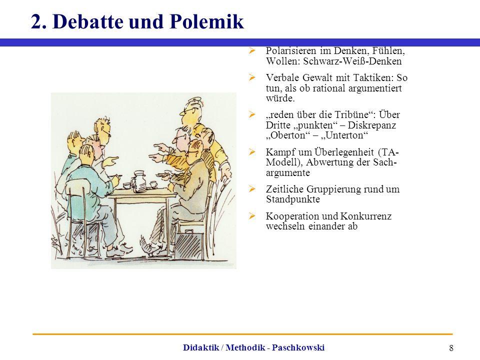 Didaktik / Methodik - Paschkowski 8 2. Debatte und Polemik  Polarisieren im Denken, Fühlen, Wollen: Schwarz-Weiß-Denken  Verbale Gewalt mit Taktiken