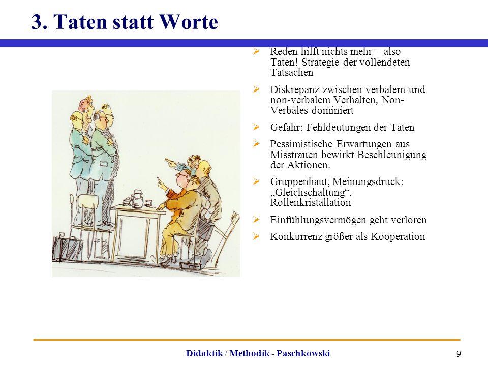 Didaktik / Methodik - Paschkowski 9 3. Taten statt Worte  Reden hilft nichts mehr – also Taten! Strategie der vollendeten Tatsachen  Diskrepanz zwis
