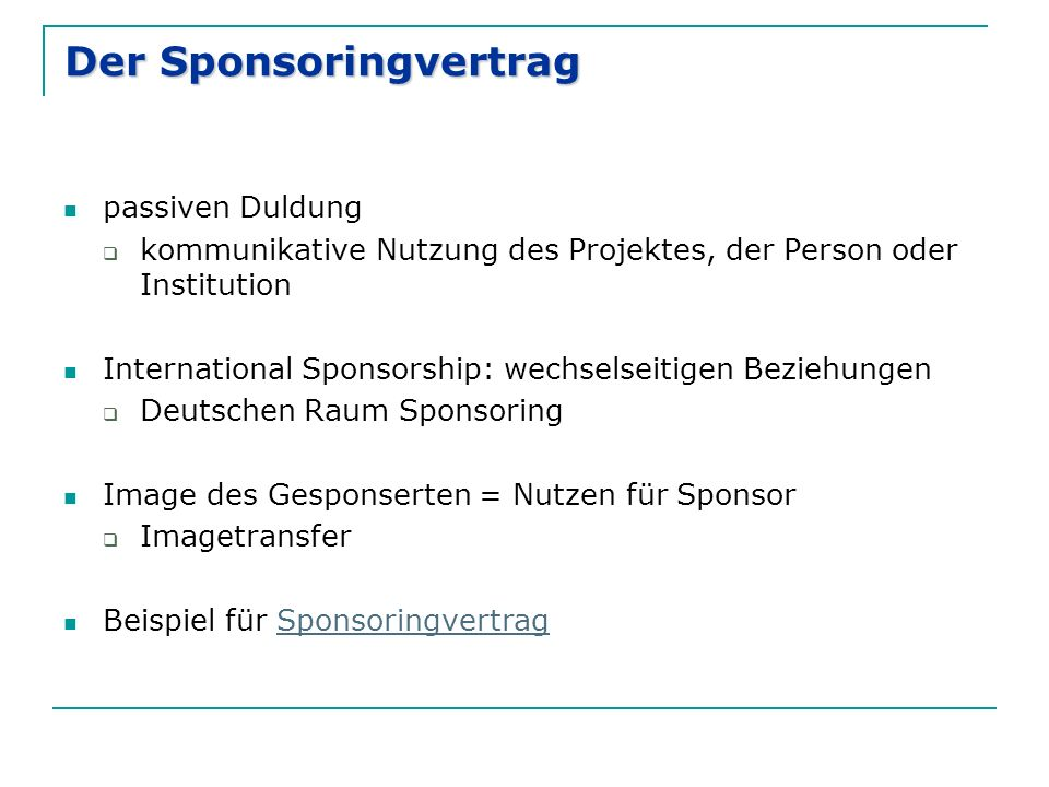 Der Sponsoringvertrag passiven Duldung  kommunikative Nutzung des Projektes, der Person oder Institution International Sponsorship: wechselseitigen B