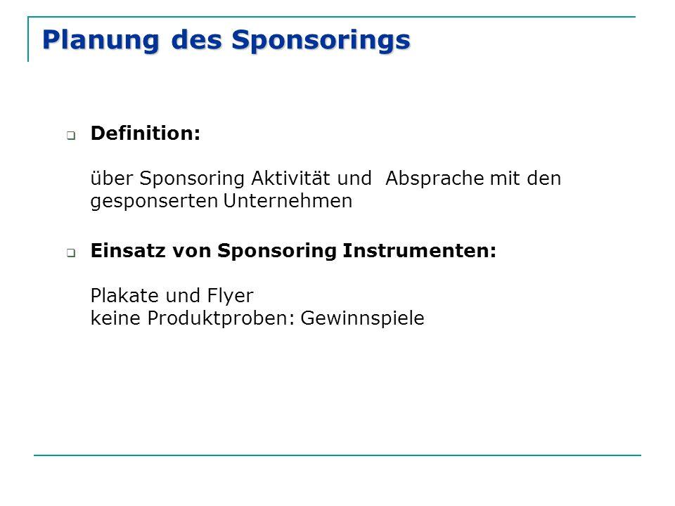 Planung des Sponsorings  Definition: über Sponsoring Aktivität und Absprache mit den gesponserten Unternehmen  Einsatz von Sponsoring Instrumenten: