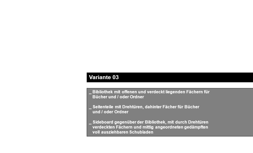 Variante 03 _ Bibliothek mit offenen und verdeckt liegenden Fächern für Bücher und / oder Ordner _ Seitenteile mit Drehtüren, dahinter Fächer für Bücher und / oder Ordner _ Sideboard gegenüber der Bibliothek, mit durch Drehtüren verdeckten Fächern und mittig angeordneten gedämpften voll ausziehbaren Schubladen