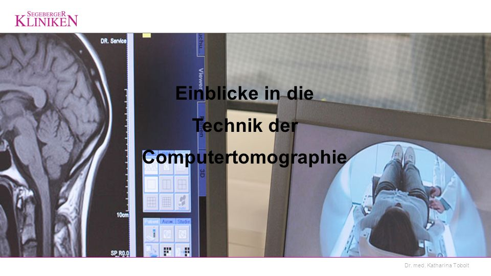Dr. med. Katharina Tobolt Einblicke in die Technik der Computertomographie
