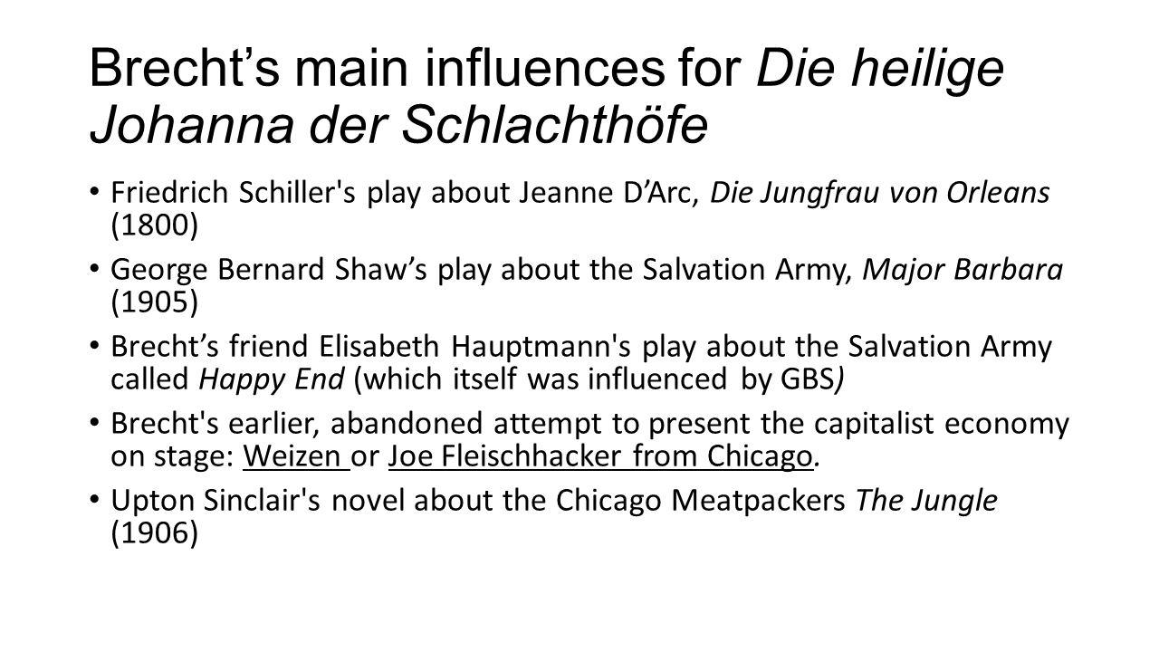 Brecht's main influences for Die heilige Johanna der Schlachthöfe Friedrich Schiller's play about Jeanne D'Arc, Die Jungfrau von Orleans (1800) George