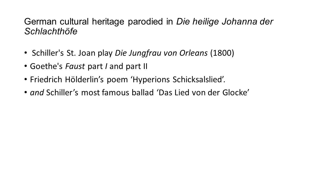 German cultural heritage parodied in Die heilige Johanna der Schlachthöfe Schiller's St. Joan play Die Jungfrau von Orleans (1800) Goethe's Faust part