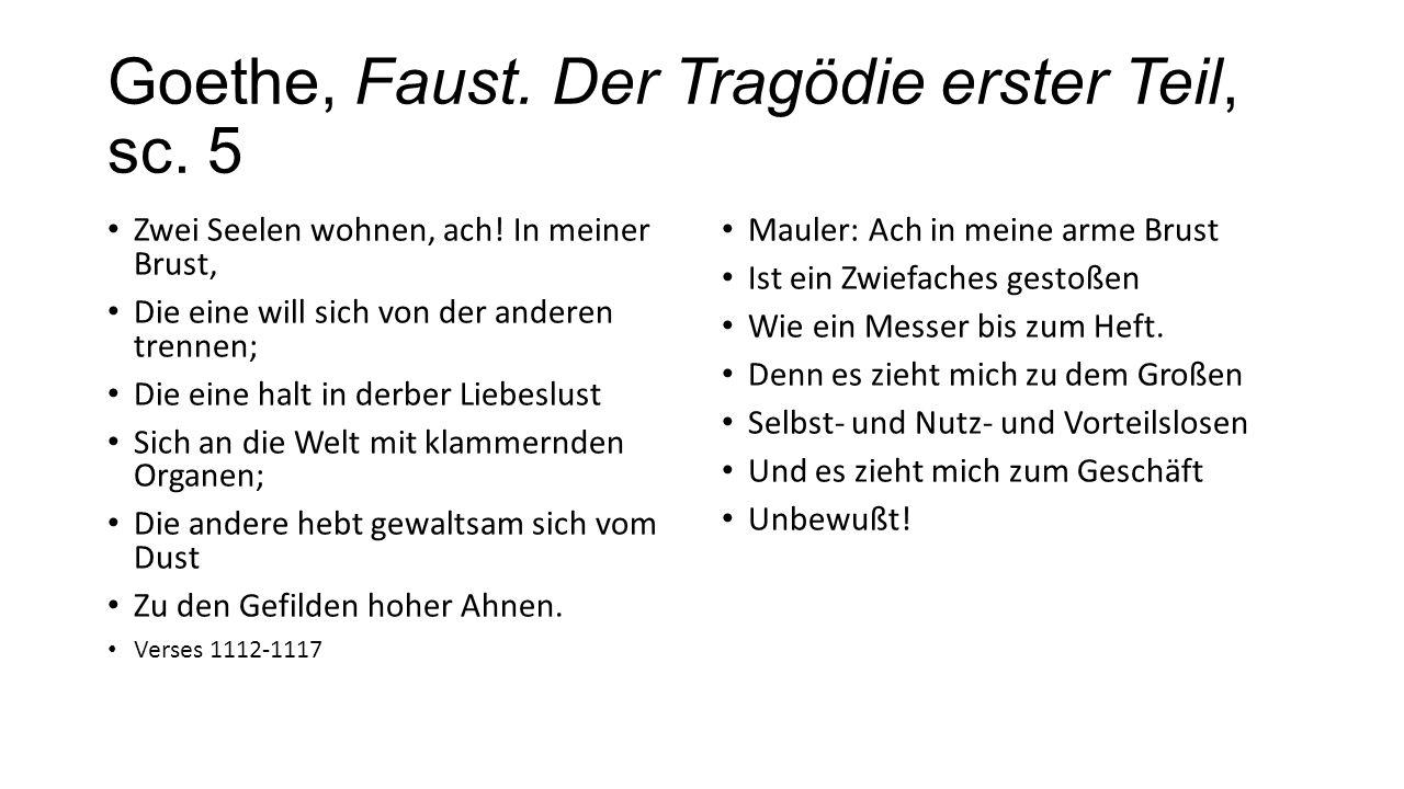 Goethe, Faust. Der Tragödie erster Teil, sc. 5 Zwei Seelen wohnen, ach! In meiner Brust, Die eine will sich von der anderen trennen; Die eine halt in