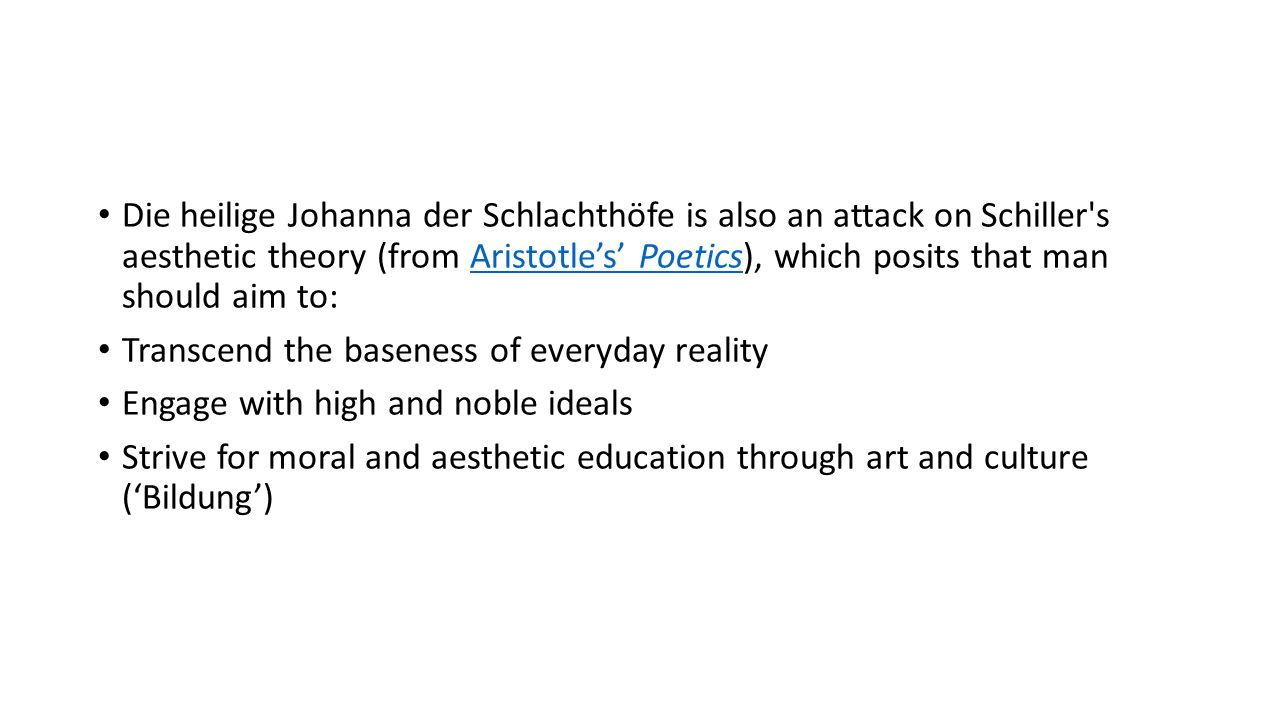 Die heilige Johanna der Schlachthöfe is also an attack on Schiller's aesthetic theory (from Aristotle's' Poetics), which posits that man should aim to