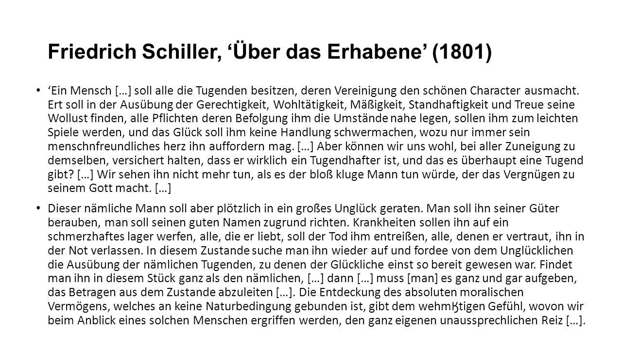 Friedrich Schiller, 'Über das Erhabene' (1801) 'Ein Mensch […] soll alle die Tugenden besitzen, deren Vereinigung den schönen Character ausmacht. Ert