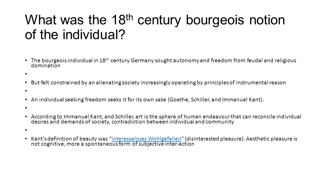 What was the 18 th century bourgeois notion of the individual? The bourgeois individual in 18 th century Germany sought autonomy and freedom from feud