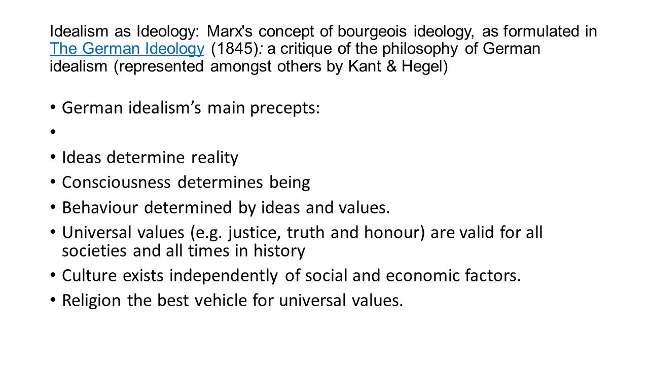 Idealism as Ideology: Marx's concept of bourgeois ideology, as formulated in The German Ideology (1845): a critique of the philosophy of German ideali
