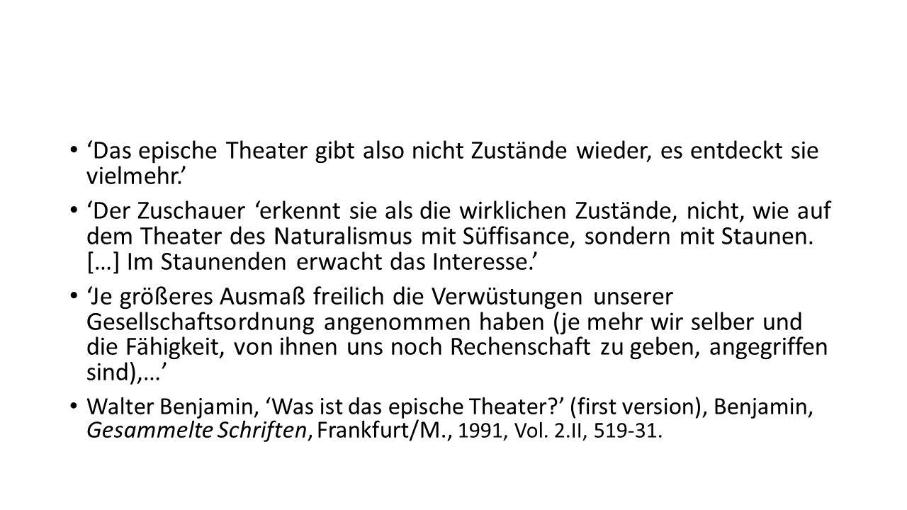 'Das epische Theater gibt also nicht Zustände wieder, es entdeckt sie vielmehr.' 'Der Zuschauer 'erkennt sie als die wirklichen Zustände, nicht, wie a