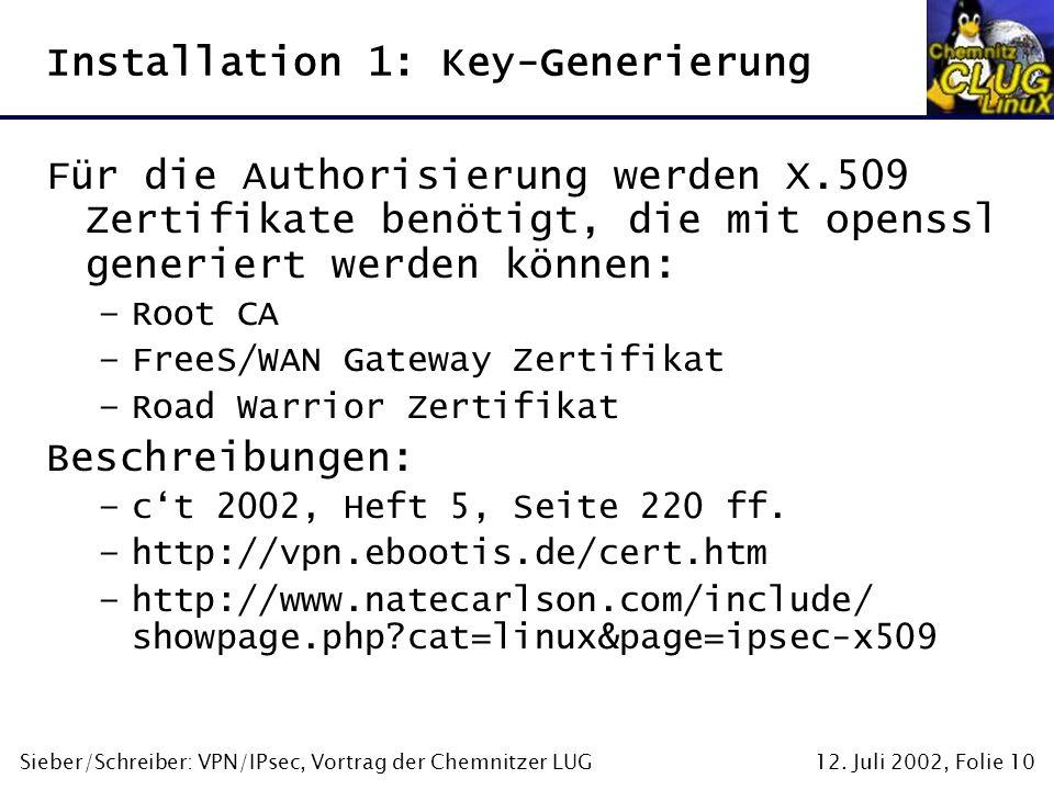 12. Juli 2002, Folie 10Sieber/Schreiber: VPN/IPsec, Vortrag der Chemnitzer LUG Installation 1: Key-Generierung Für die Authorisierung werden X.509 Zer