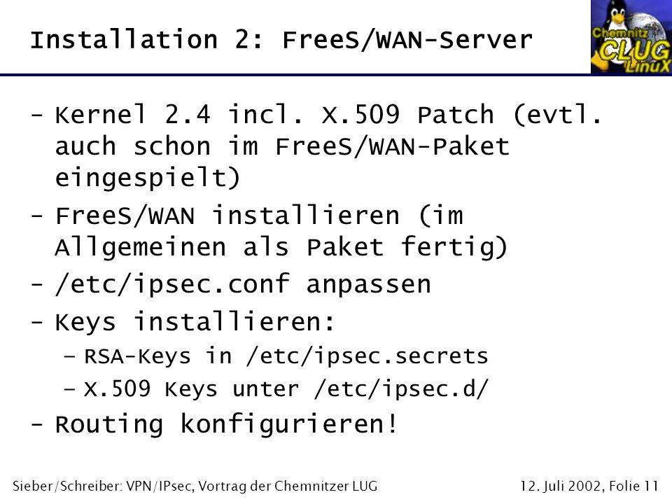 12. Juli 2002, Folie 11Sieber/Schreiber: VPN/IPsec, Vortrag der Chemnitzer LUG Installation 2: FreeS/WAN-Server -Kernel 2.4 incl. X.509 Patch (evtl. a