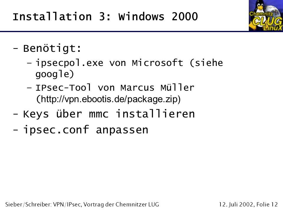 12. Juli 2002, Folie 12Sieber/Schreiber: VPN/IPsec, Vortrag der Chemnitzer LUG Installation 3: Windows 2000 -Benötigt: –ipsecpol.exe von Microsoft (si