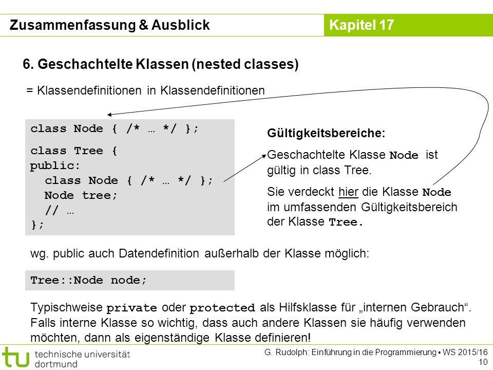 Kapitel 17 G. Rudolph: Einführung in die Programmierung ▪ WS 2015/16 10 6. Geschachtelte Klassen (nested classes) = Klassendefinitionen in Klassendefi