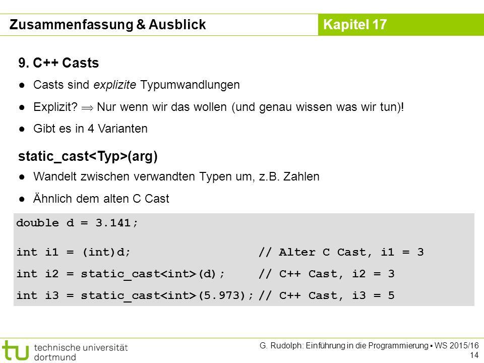 Kapitel 17 G. Rudolph: Einführung in die Programmierung ▪ WS 2015/16 14 9. C++ Casts ●Casts sind explizite Typumwandlungen ●Explizit?  Nur wenn wir d