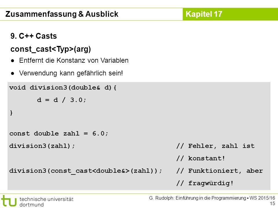 Kapitel 17 G. Rudolph: Einführung in die Programmierung ▪ WS 2015/16 15 9. C++ Casts void division3(double& d){ d = d / 3.0; } const double zahl = 6.0