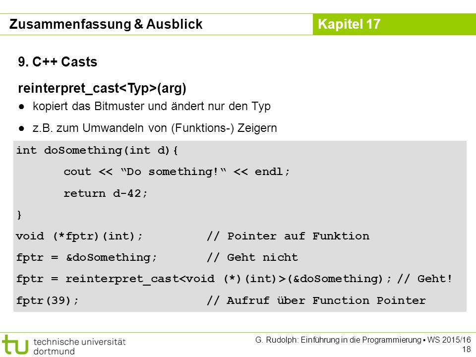 "Kapitel 17 G. Rudolph: Einführung in die Programmierung ▪ WS 2015/16 18 9. C++ Casts int doSomething(int d){ cout << ""Do something!"" << endl; return d"