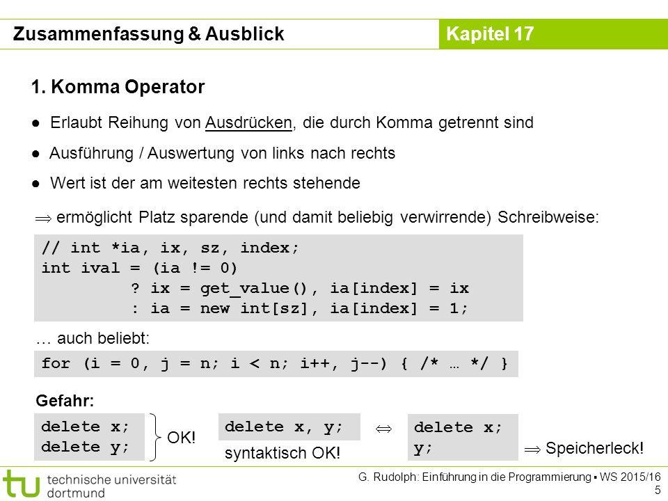 Kapitel 17 G. Rudolph: Einführung in die Programmierung ▪ WS 2015/16 5 1. Komma Operator ● Erlaubt Reihung von Ausdrücken, die durch Komma getrennt si