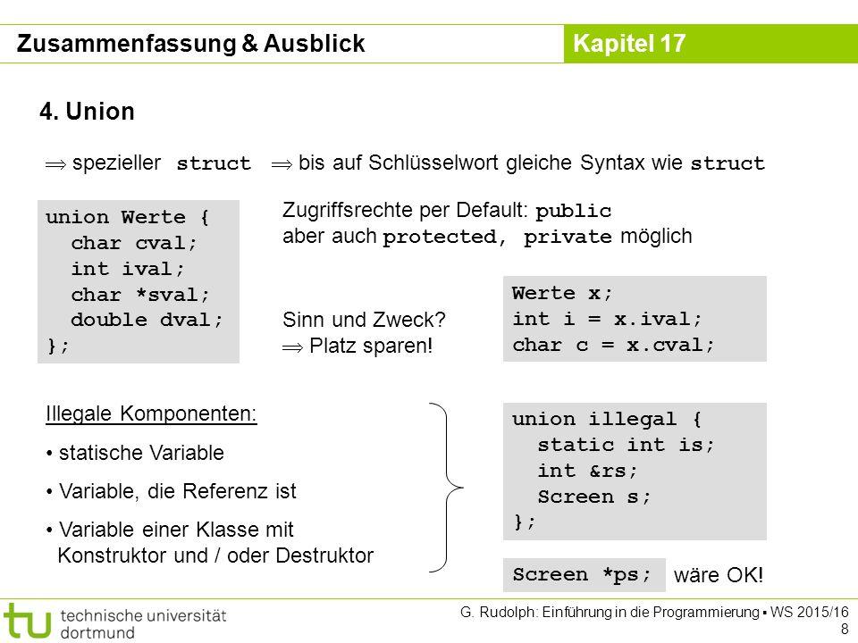 Kapitel 17 G. Rudolph: Einführung in die Programmierung ▪ WS 2015/16 8 4. Union  spezieller struct  bis auf Schlüsselwort gleiche Syntax wie struct