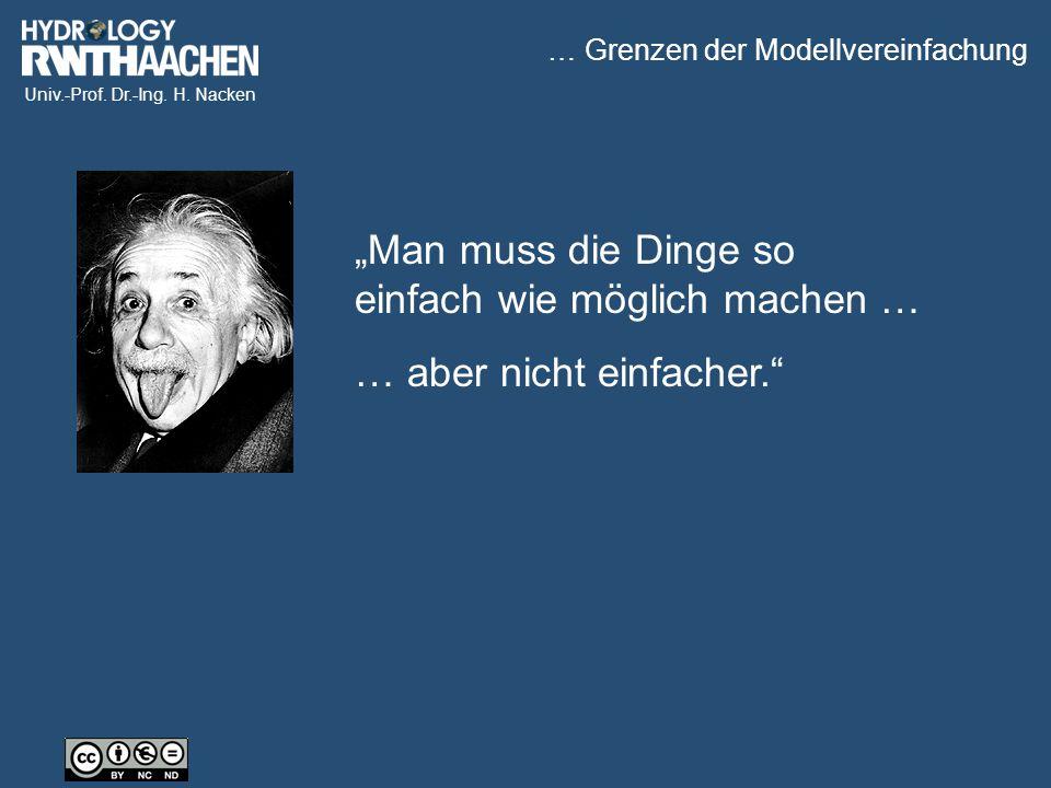 """Univ.-Prof. Dr.-Ing. H. Nacken """"Man muss die Dinge so einfach wie möglich machen … … aber nicht einfacher."""" … Grenzen der Modellvereinfachung"""