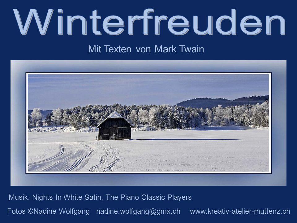 Musik: Nights In White Satin, The Piano Classic Players Fotos ©Nadine Wolfgang nadine.wolfgang@gmx.ch www.kreativ-atelier-muttenz.ch Mit Texten von Mark Twain