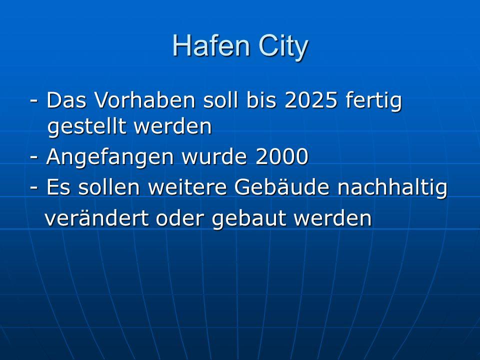 Hafen City - Das Vorhaben soll bis 2025 fertig gestellt werden - Angefangen wurde 2000 - Es sollen weitere Gebäude nachhaltig verändert oder gebaut we