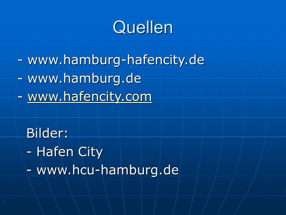 Quellen - www.hamburg-hafencity.de - www.hamburg.de - www.hafencity.com www.hafencity.com Bilder: Bilder: - Hafen City - Hafen City - www.hcu-hamburg.