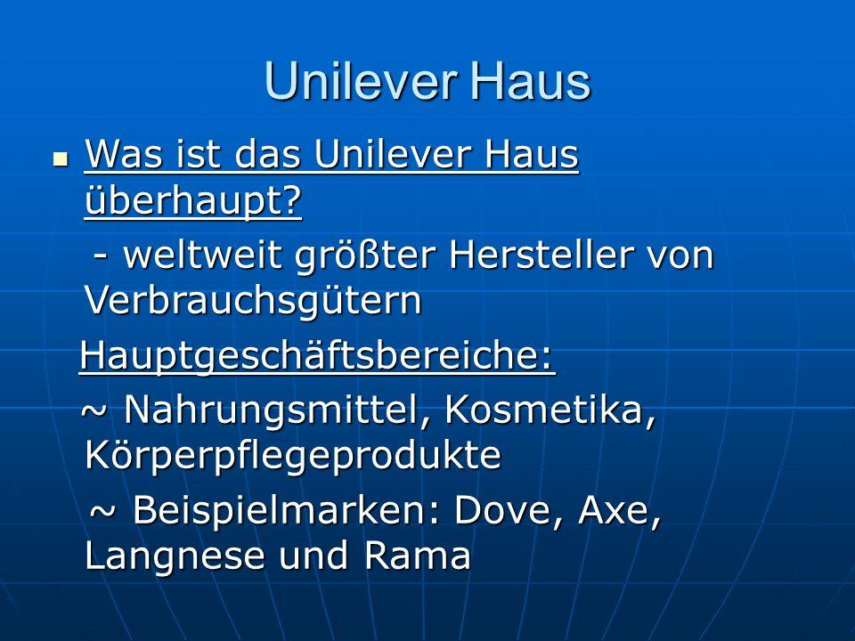 Unilever Haus Was ist das Unilever Haus überhaupt? Was ist das Unilever Haus überhaupt? - weltweit größter Hersteller von Verbrauchsgütern - weltweit