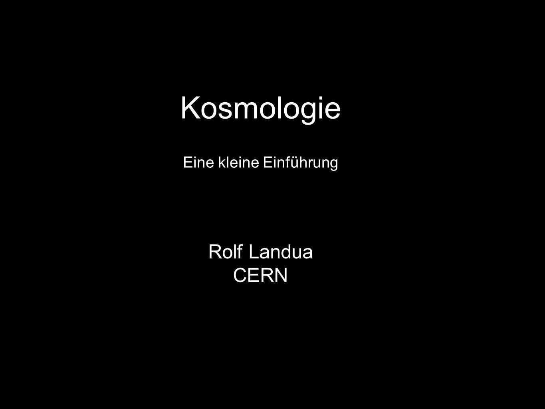 Kosmologie Eine kleine Einführung Rolf Landua CERN