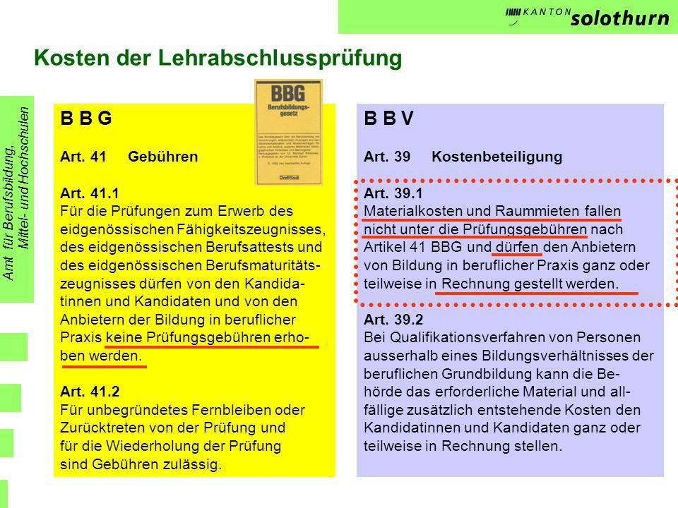 Kosten der Lehrabschlussprüfung B B G Art. 41 Gebühren Art. 41.1 Für die Prüfungen zum Erwerb des eidgenössischen Fähigkeitszeugnisses, des eidgenössi