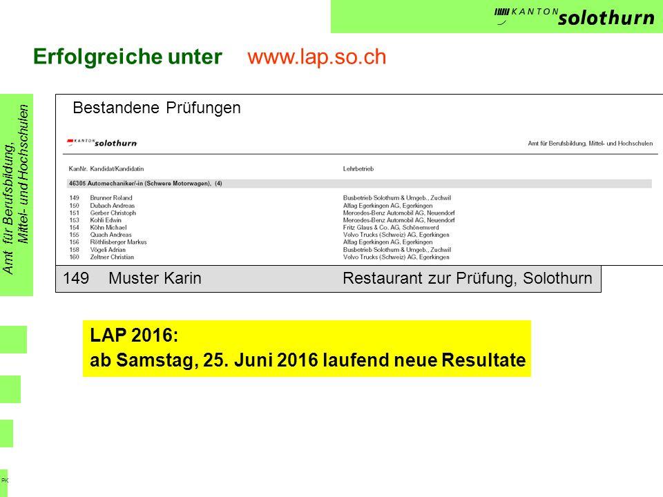 Erfolgreiche unter www.lap.so.ch LAP 2016: ab Samstag, 25. Juni 2016 laufend neue Resultate Amt für Berufsbildung, Mittel- und Hochschulen PK Bestande