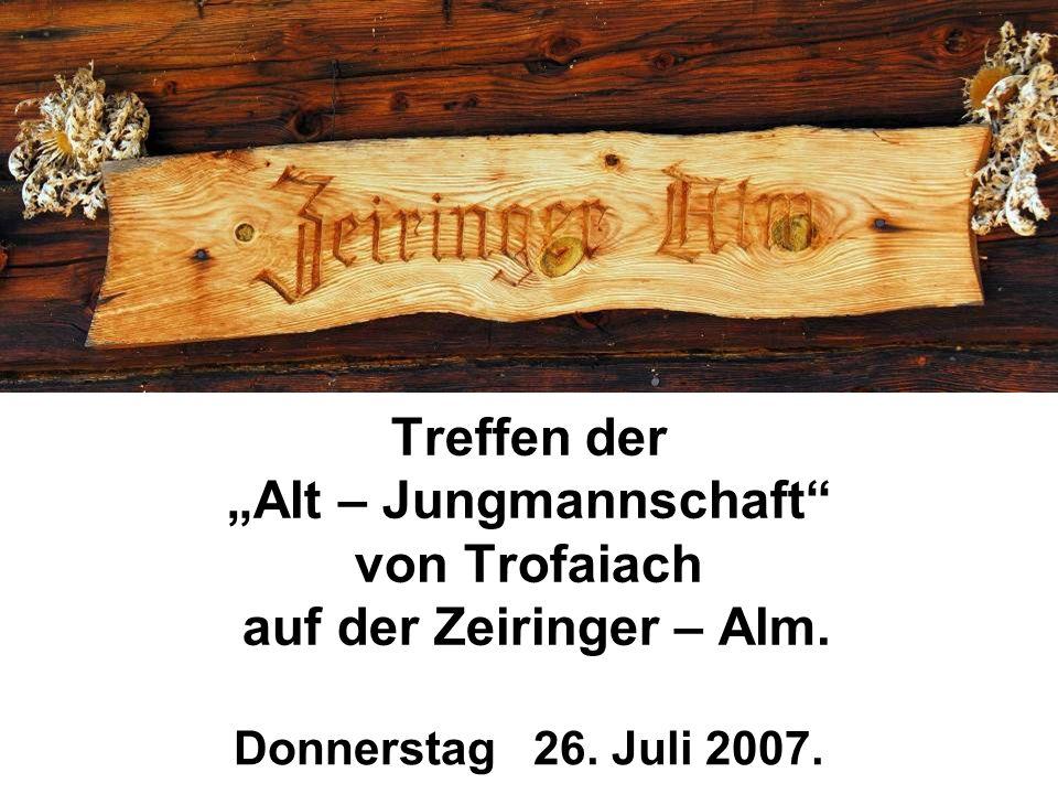 """Treffen der """"Alt – Jungmannschaft von Trofaiach auf der Zeiringer – Alm. Donnerstag 26. Juli 2007."""