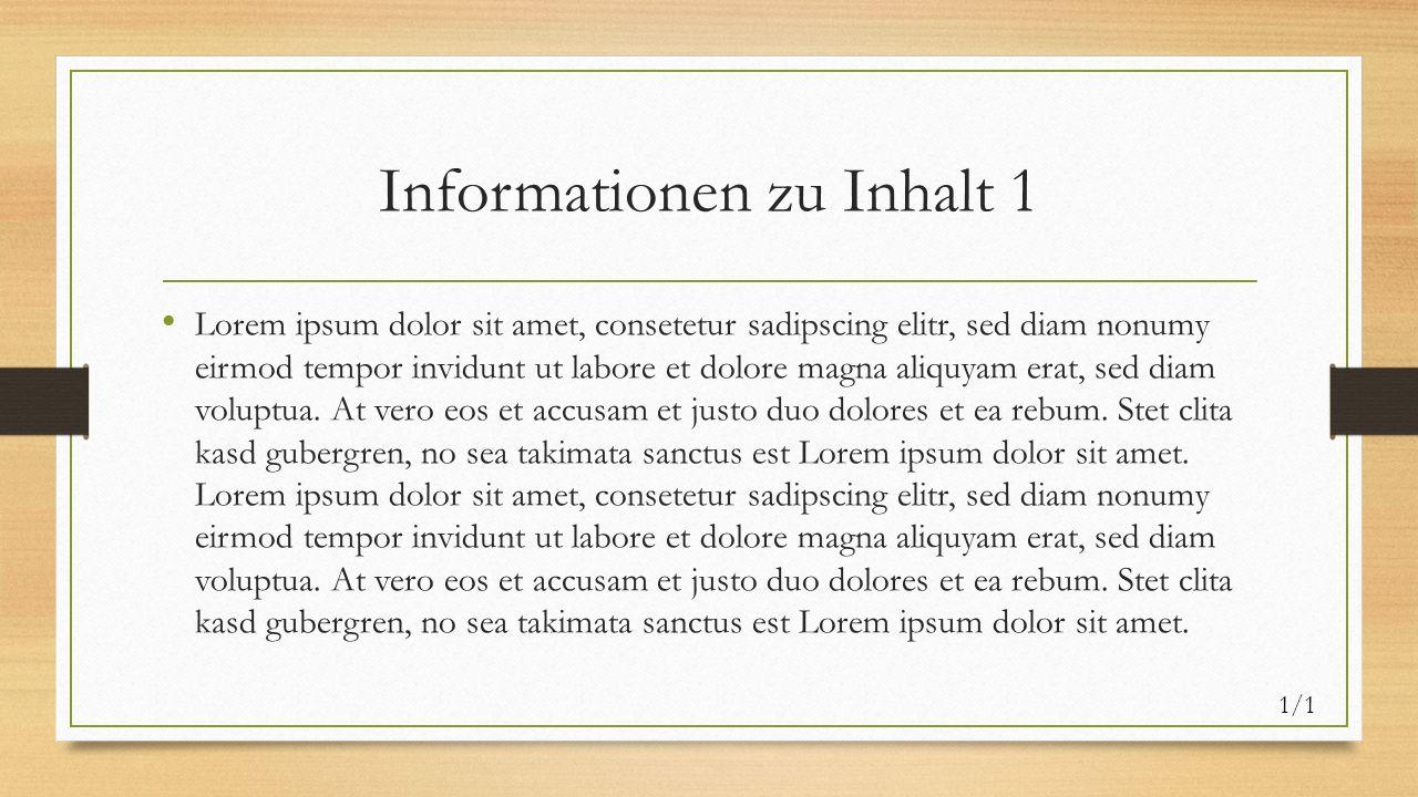 Informationen zu Inhalt 1 Lorem ipsum dolor sit amet, consetetur sadipscing elitr, sed diam nonumy eirmod tempor invidunt ut labore et dolore magna aliquyam erat, sed diam voluptua.