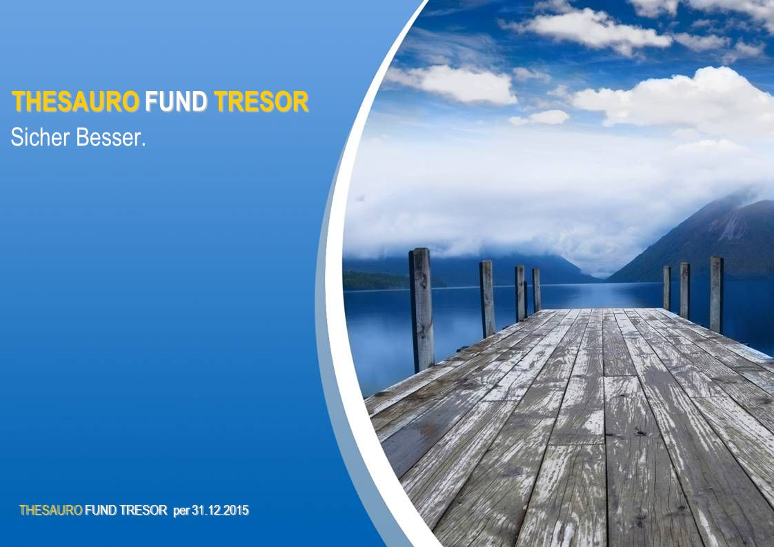 THESAUROFUND TRESOR THESAURO FUND TRESOR Sicher Besser.