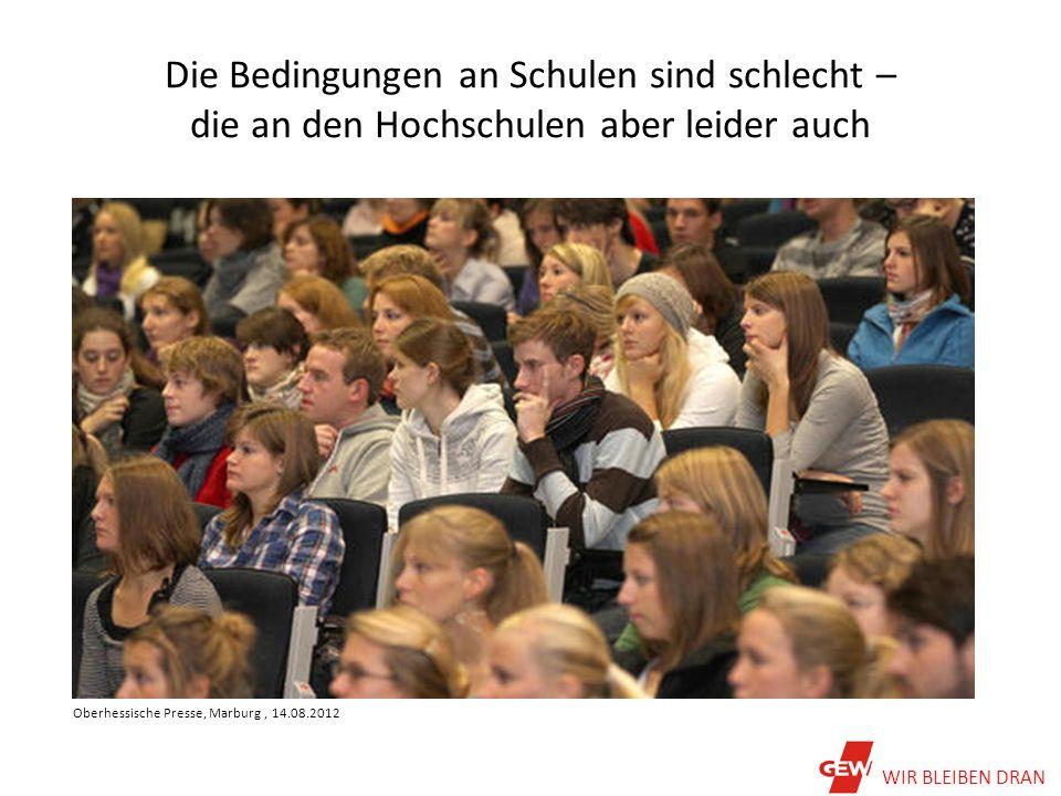 Die Bedingungen an Schulen sind schlecht – die an den Hochschulen aber leider auch Oberhessische Presse, Marburg, 14.08.2012 WIR BLEIBEN DRAN