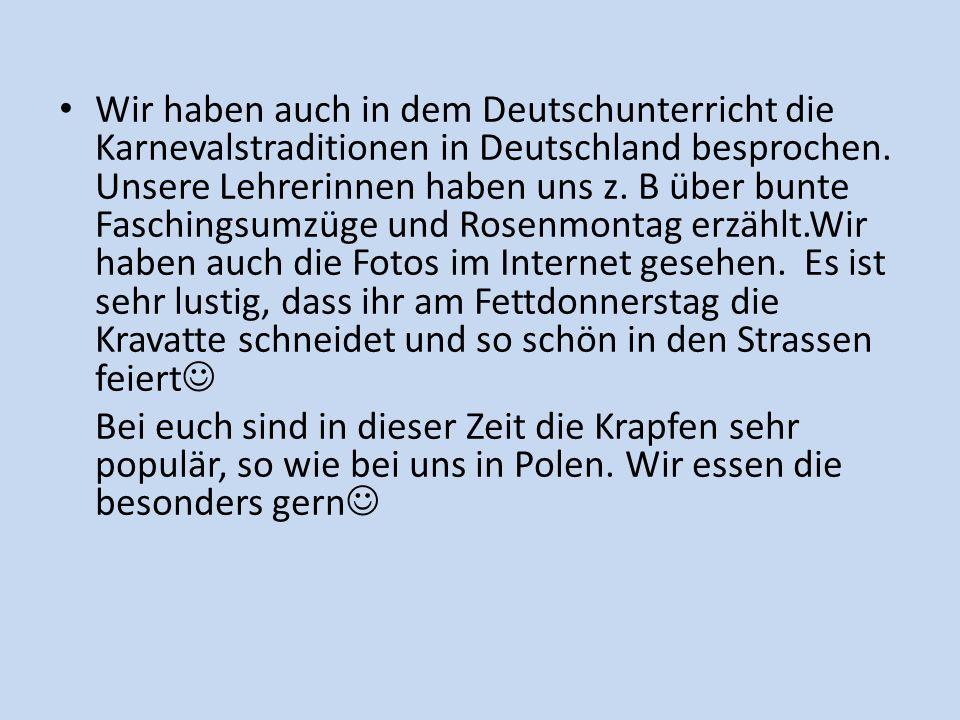 Wir haben auch in dem Deutschunterricht die Karnevalstraditionen in Deutschland besprochen.