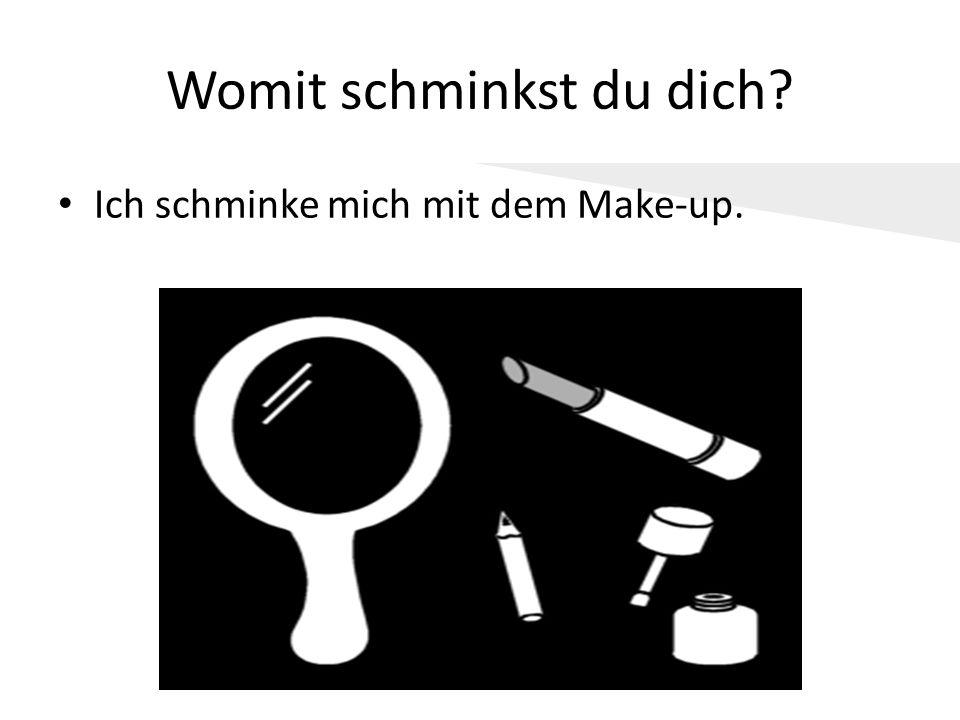 Womit schminkst du dich? Ich schminke mich mit dem Make-up.