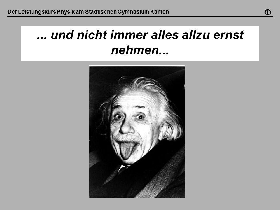 Der Leistungskurs Physik am Städtischen Gymnasium Kamen ... und nicht immer alles allzu ernst nehmen...