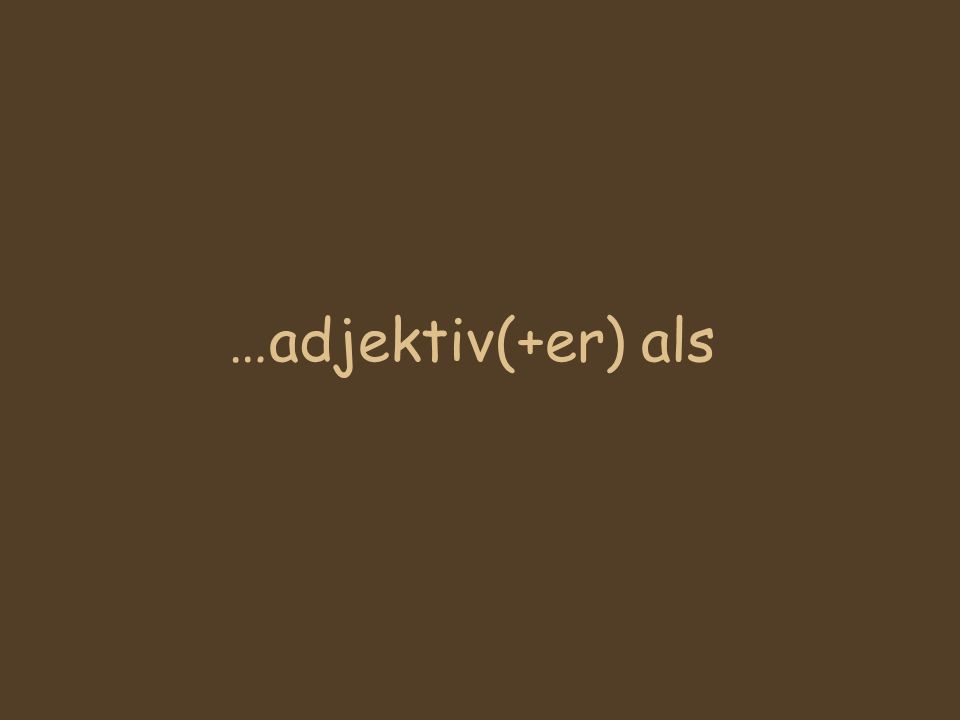 …adjektiv(+er) als