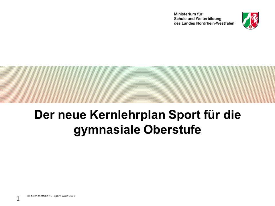 Implementation KLP Sport GOSt 2013 1 Der neue Kernlehrplan Sport für die gymnasiale Oberstufe