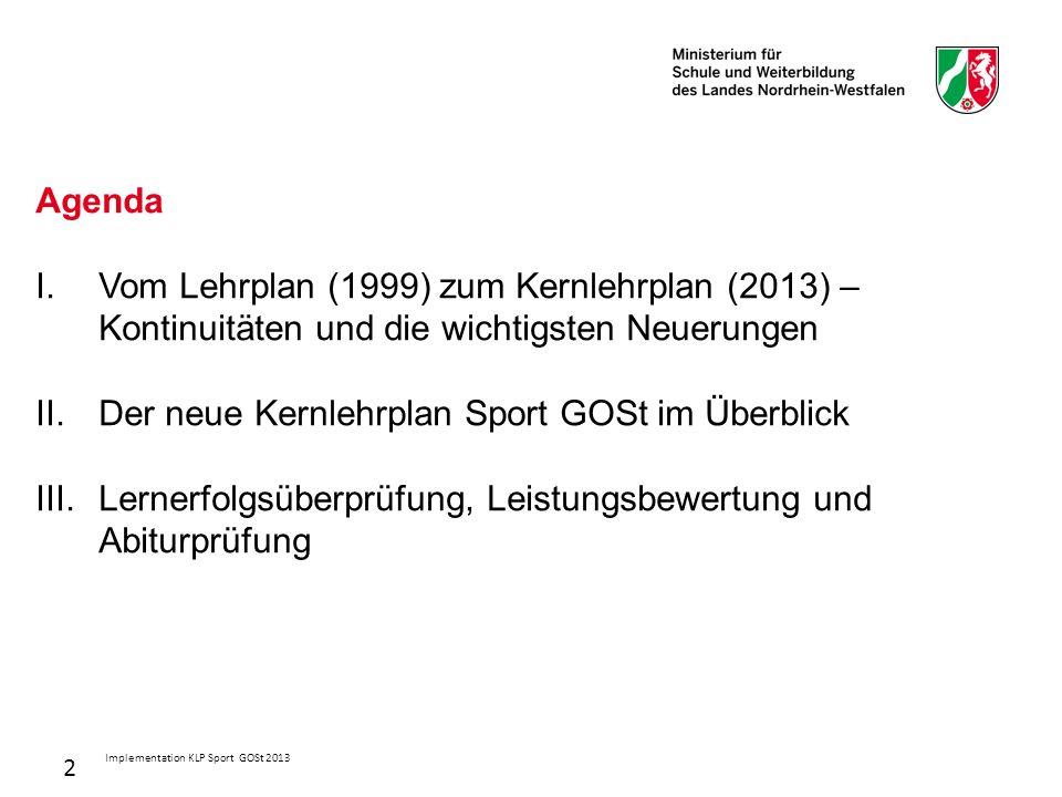 2 Agenda I.Vom Lehrplan (1999) zum Kernlehrplan (2013) – Kontinuitäten und die wichtigsten Neuerungen II.