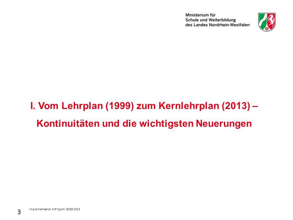 3 I. Vom Lehrplan (1999) zum Kernlehrplan (2013) – Kontinuitäten und die wichtigsten Neuerungen Implementation KLP Sport GOSt 2013