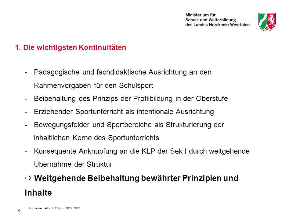 4 1. Die wichtigsten Kontinuitäten Implementation KLP Sport GOSt 2013 -Pädagogische und fachdidaktische Ausrichtung an den Rahmenvorgaben für den Schu