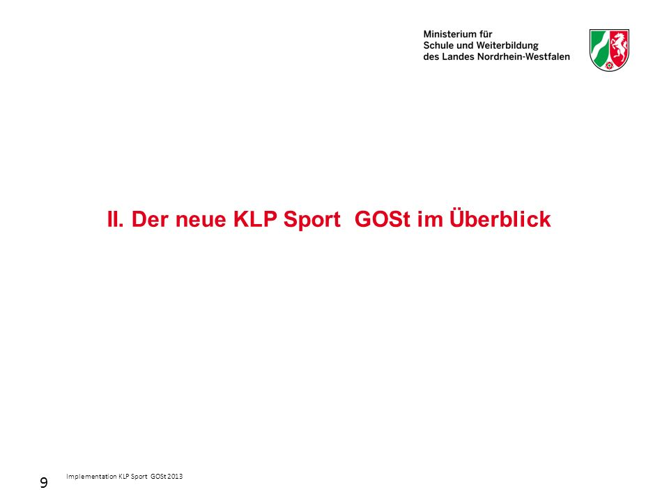 9 II. Der neue KLP Sport GOSt im Überblick Implementation KLP Sport GOSt 2013